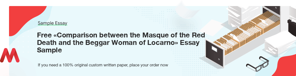 Buy custom Comparison between the Masque of the Red Death and the Beggar Woman of Locarno essay