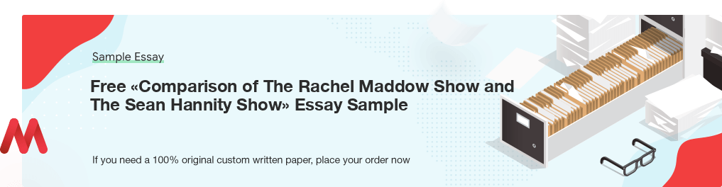 Free «Comparison of The Rachel Maddow Show and The Sean Hannity Show» UK Essay Paper