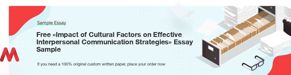 Free «Impact of Cultural Factors on Effective Interpersonal Communication Strategies» UK Essay Paper