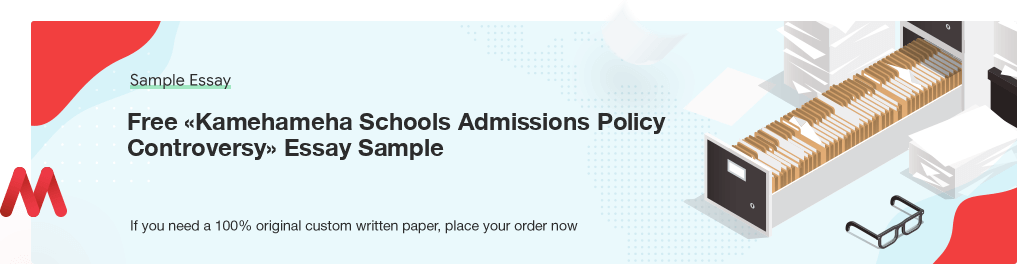 Free «Kamehameha Schools Admissions Policy Controversy» UK Essay Paper