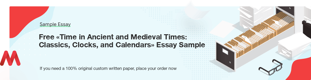 Free «Time in Ancient and Medieval Times: Classics, Clocks, and Calendars» UK Essay Paper
