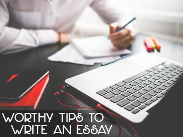 Worthy Tips to Write an Essay