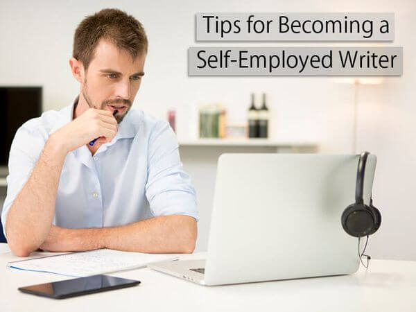 Tips for Becoming a Self-Employed Writer