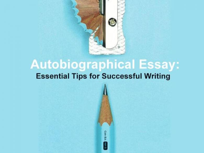 Autobiographical Essay: Essential Tips for Successful Writing