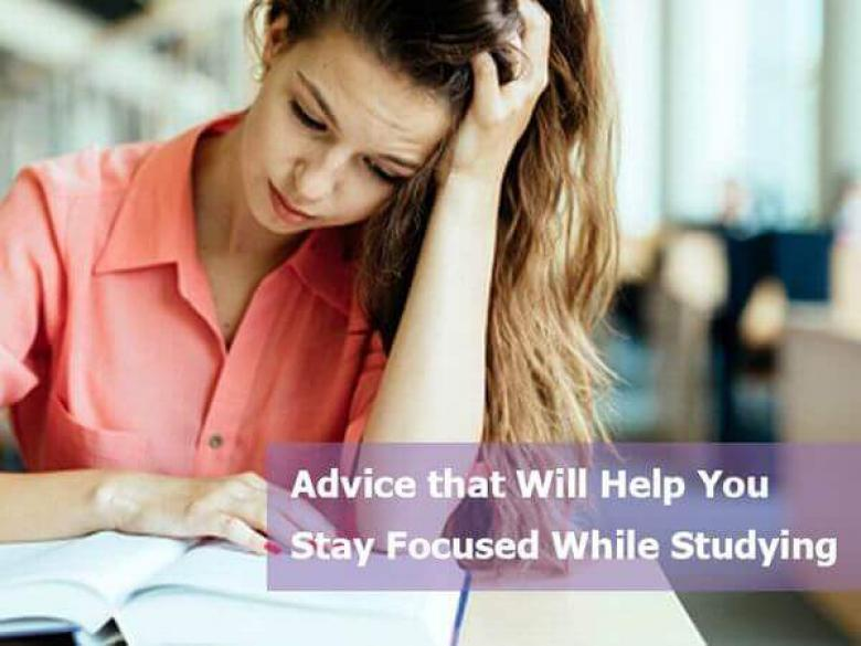 Advice that Will Help You Stay Focused while Studying
