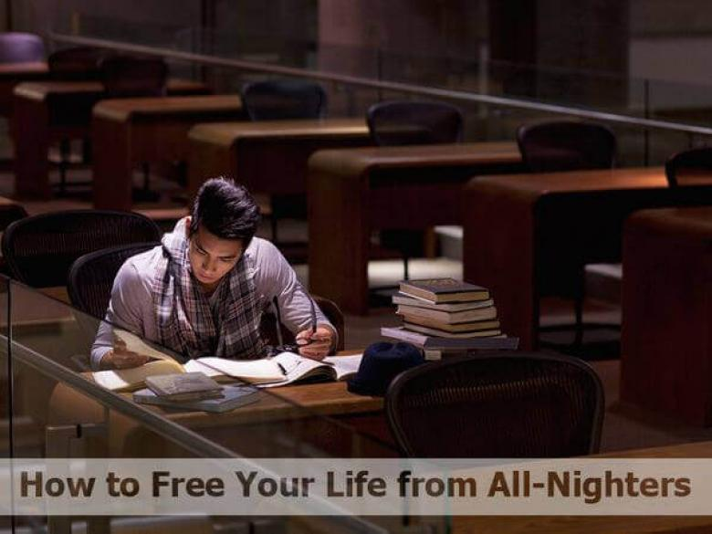 How to Free Your Life from All-Nighters