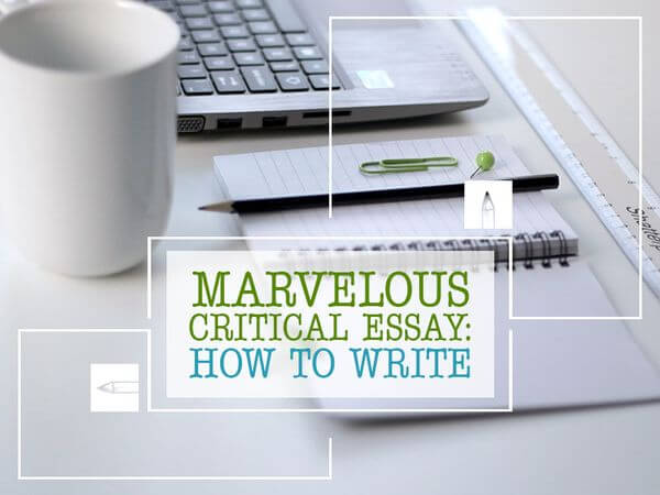Writing a Marvelous Critical Essay is not a Challenge Any Longer
